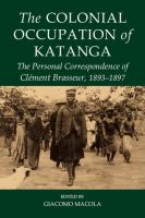 Colonial occupation of Katanga : the personal correspondence of Clément Brasseur, 1893-1897 /