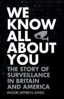 We know all about you : the story of surveillance in Britain and America /