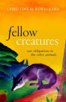 Fellow creatures : our obligations to the other animals /