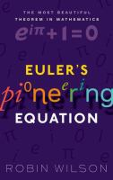 Euler's pioneering equation : the most beautiful theorem in mathematics /
