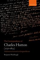 Correspondence of Charles Hutton, (1737-1823) : mathematical network in Georgian Britain /