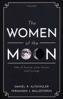 Title: The women of the moon : tales of science, love, sorrow, and courage Author:Altschuler, Daniel R