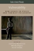 Vulnerability : new essays in ethics and feminist philosophy