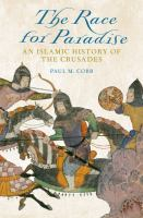 The race for paradise : an Islamic history of the crusades