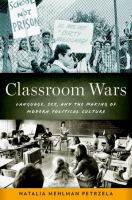 Classroom wars : language, sex, and the making of modern political culture