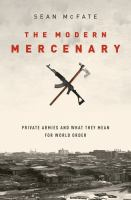 The modern mercenary : private armies and what they mean for world order