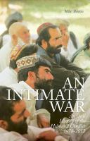 An intimate war : an oral history of the Helmand conflict, 1978/2012