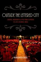 Outside the lettered city : cinema, modernity, and the public sphere in late colonial India