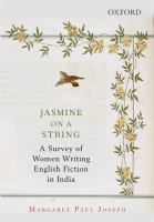 Jasmine on a string : a survey of women writing English fiction in India