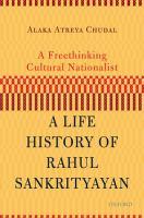 Freethinking cultural nationalist : a life history of Rahul Sankrityayan /