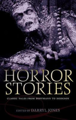 Cover Image for Horror Stories: Classic Tales from Hoffmann to Hodgson by Darryl Jones