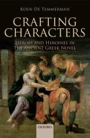 Crafting characters : heroes and heroines in the ancient Greek novel