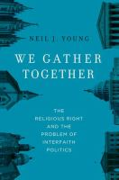 We gather together : the religious right and the problem of interfaith politics