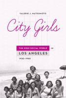 City girls : the Nisei social world in Los Angeles, 1920-1950