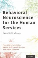 Behavioral neuroscience for the human services : foundations in emotion, mental health, addiction, and alternative therapies