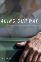 Aging our way : lessons for living from 85 and beyond