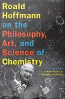 Roald Hoffmann on the philosophy, art, and science of chemistry [electronic resource]