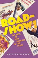 Roadshow! : the fall of film musicals in the 1960s