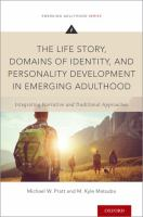 Life story, domains of identity, and personality development in emerging adulthood : integrating narrative and traditional approaches /