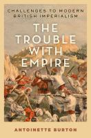 The trouble with empire : challenges to modern British imperialism