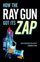 How the ray gun got its zap : odd excursions into optics