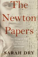 The Newton papers : the strange and true odyssey of Isaac Newton's manuscripts