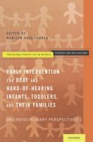 Early intervention for deaf and hard-of-hearing infants, toddlers, and their families : interdisciplinary perspectives