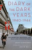 Diary of the dark years, 1940-1944 : collaboration, resistance, and daily life in occupied Paris