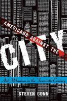 Americans against the city : anti-urbanism in the twentieth century
