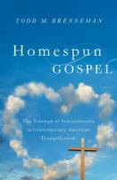 Homespun gospel : the triumph of sentimentality in contemporary American evangelicalism