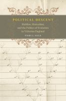 Political descent : Malthus, mutualism, and the politics of evolution in Victorian England