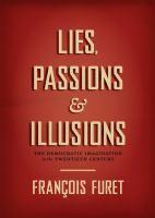 Lies, passions, & illusions : the democratic imagination in the twentieth century