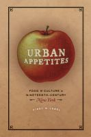 Urban appetites : food and culture in nineteenth-century New York