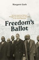 Freedom's ballot : African American political struggles in Chicago from abolition to the Great Migration