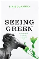 Seeing green : the use and abuse of American environmental images