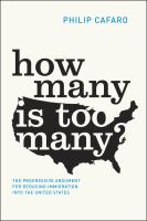 How many is too many? : the progressive argument for reducing immigration into the United States