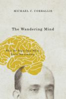 The wandering mind : what the brain does when you're not looking