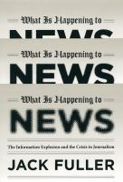 Book cover for What is Happening to News by Jack Fuller