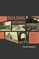 Building histories : the archival and affective lives of five monuments in modern Delhi /