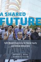 A shared future : faith-based organizing for racial equity and ethical democracy