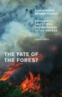 The fate of the forest [electronic resource] : developers, destroyers, and defenders of the Amazon
