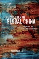 Specter of global China : politics, labor, and foreign investment in Africa /