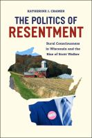 The politics of resentment : rural consciousness in Wisconsin and the rise of Scott Walker