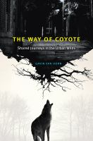 Way of coyote : shared journeys in the urban wilds /