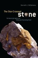The star-crossed stone [electronic resource] : the secret life, myths, and history of a fascinating fossil