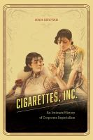 Cigarettes, inc. : an intimate history of corporate imperialism /