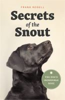Secrets of the snout : the dog's incredible nose /