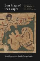 Lost maps of the caliphs : drawing the world in eleventh-century Cairo /
