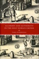 Alchemy and authority in the Holy Roman Empire [electronic resource]