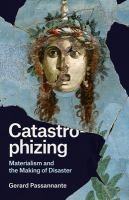 Catastrophizing : materialism and the making of disaster /